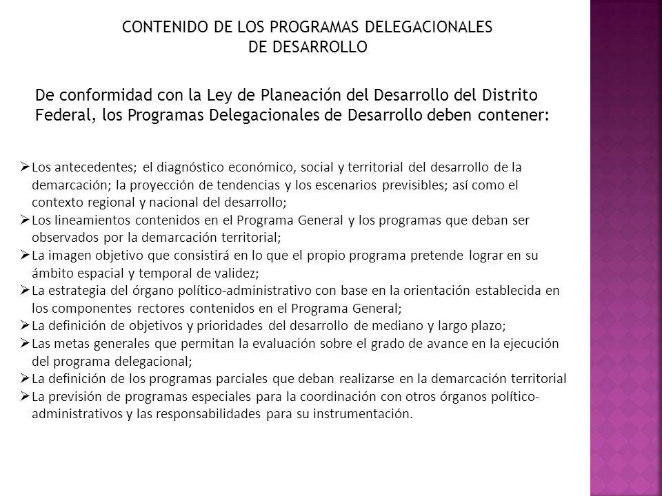 CONTENIDO DE LOS PROGRAMAS DELEGACIONALES DE DESARROLLO De conformidad con la Ley de Planeación del Desarrollo del Distrito Federal, los Programas Del