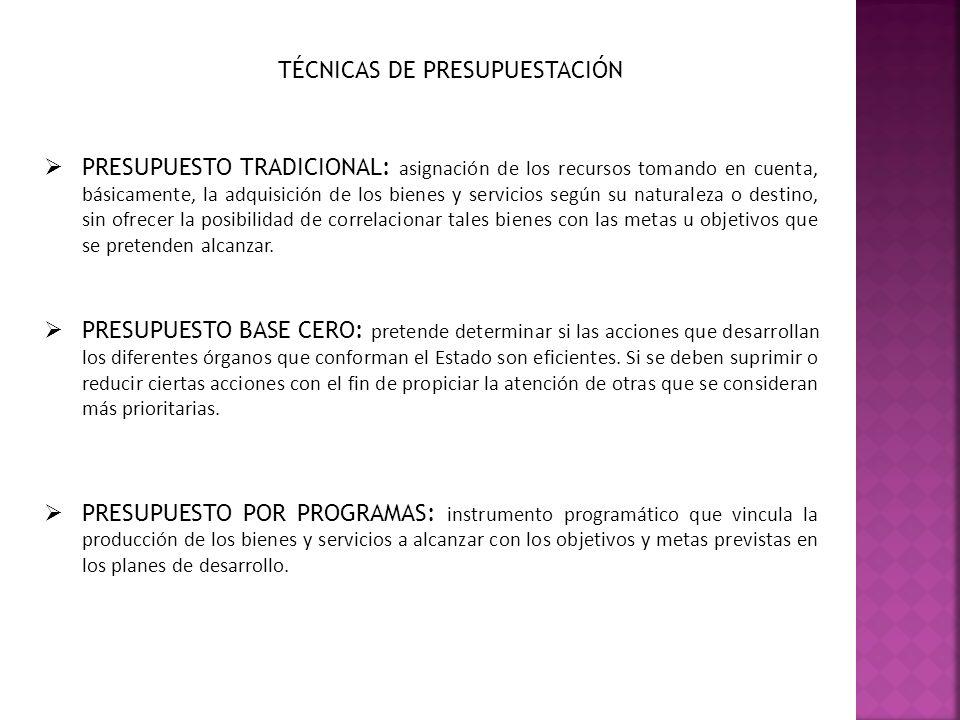 TÉCNICAS DE PRESUPUESTACIÓN PRESUPUESTO TRADICIONAL: asignación de los recursos tomando en cuenta, básicamente, la adquisición de los bienes y servici