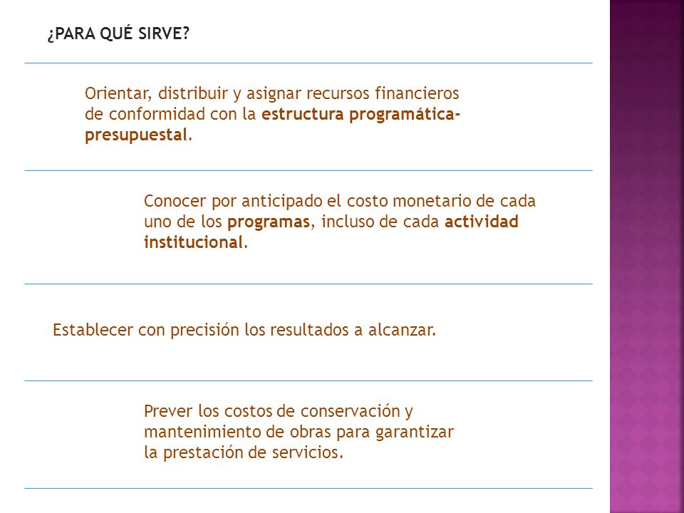 ¿PARA QUÉ SIRVE? Orientar, distribuir y asignar recursos financieros de conformidad con la estructura programática- presupuestal. Conocer por anticipa