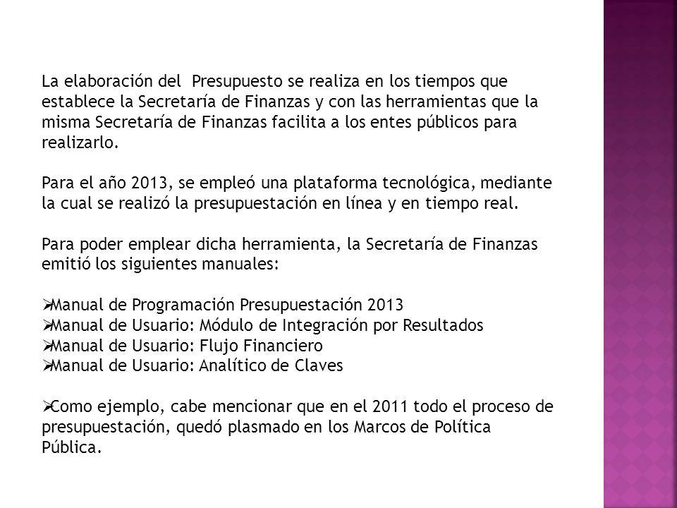 La elaboración del Presupuesto se realiza en los tiempos que establece la Secretaría de Finanzas y con las herramientas que la misma Secretaría de Fin