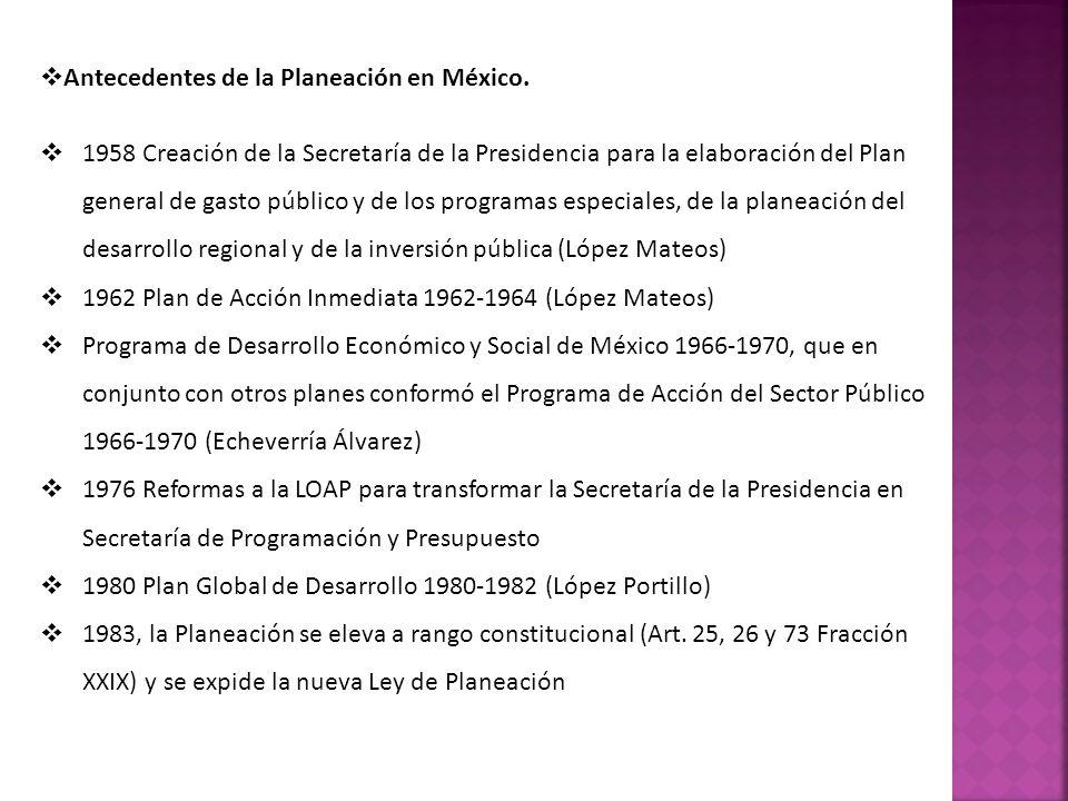 Antecedentes de la Planeación en México. 1958 Creación de la Secretaría de la Presidencia para la elaboración del Plan general de gasto público y de l