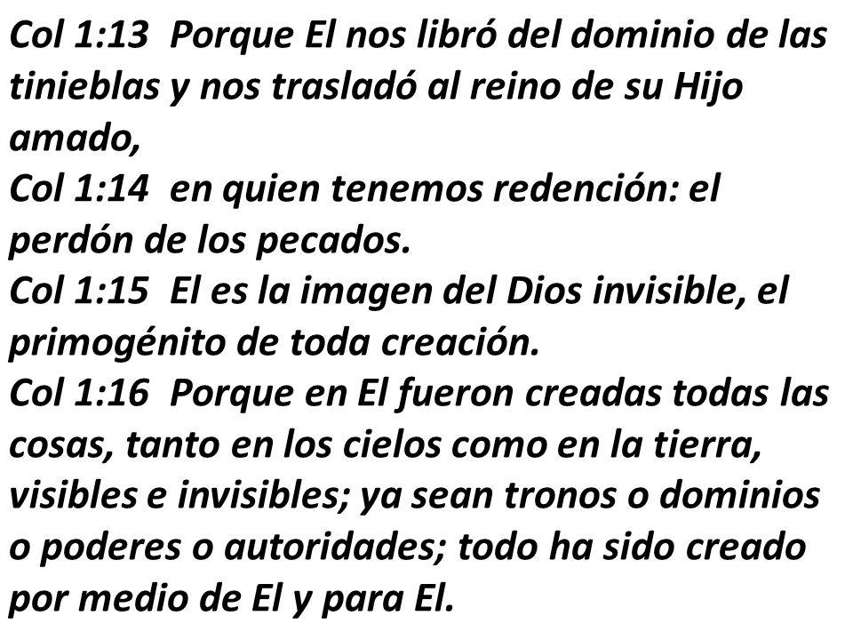 Col 1:13 Porque El nos libró del dominio de las tinieblas y nos trasladó al reino de su Hijo amado, Col 1:14 en quien tenemos redención: el perdón de