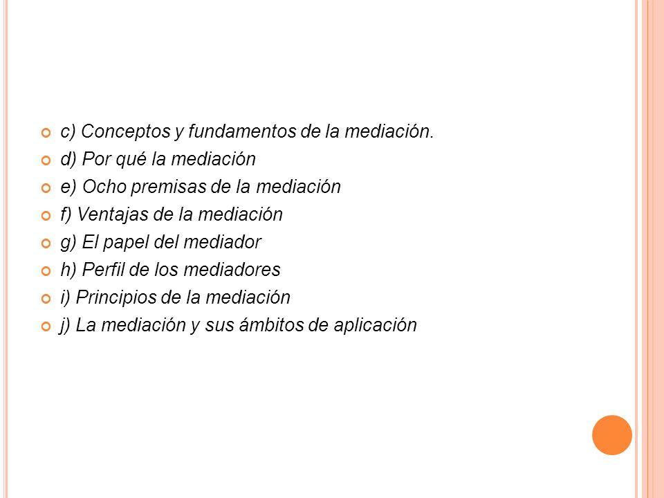 c) Conceptos y fundamentos de la mediación.