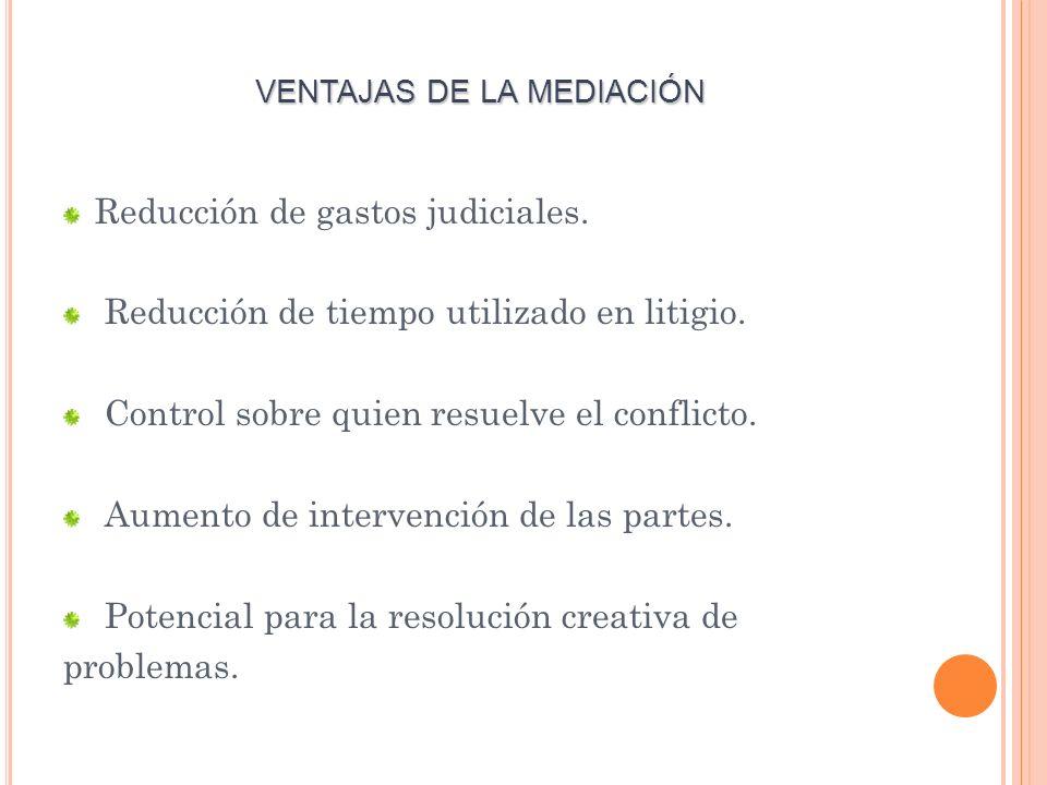 VENTAJAS DE LA MEDIACIÓN Reducción de gastos judiciales.