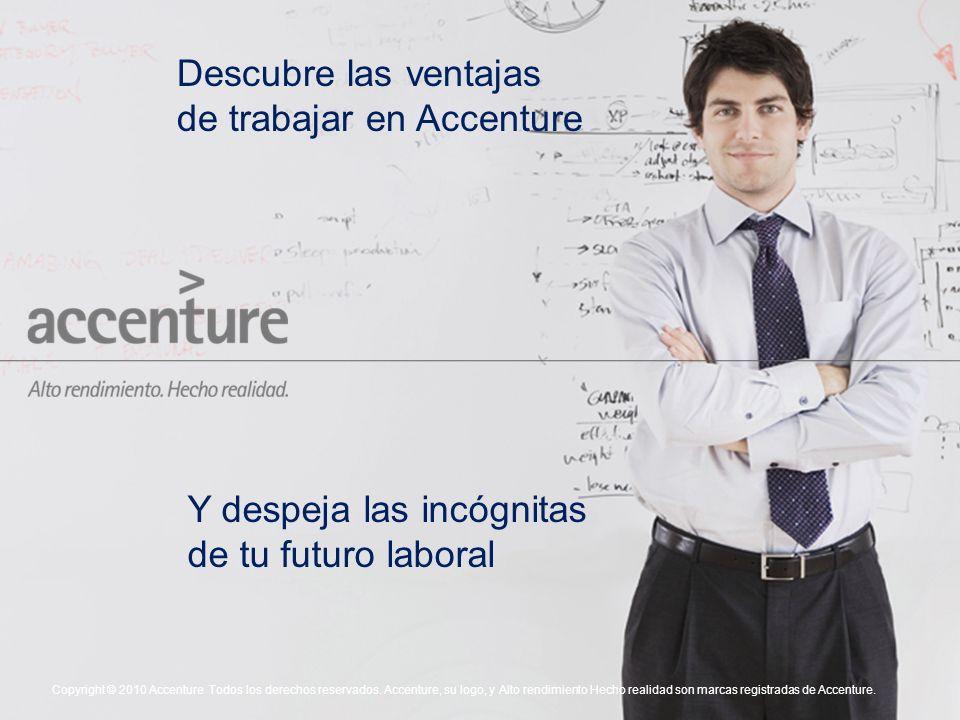 Descubre las ventajas de trabajar en Accenture Copyright © 2010 Accenture Todos los derechos reservados.