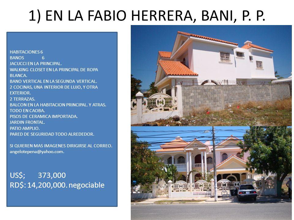1) EN LA FABIO HERRERA, BANI, P. P. HABITACIONES 6 BANOS 6 JACUCCI EN LA PRINCIPAL. WALKING CLOSET EN LA PRINCIPAL DE ROPA BLANCA. BANO VERTICAL EN LA