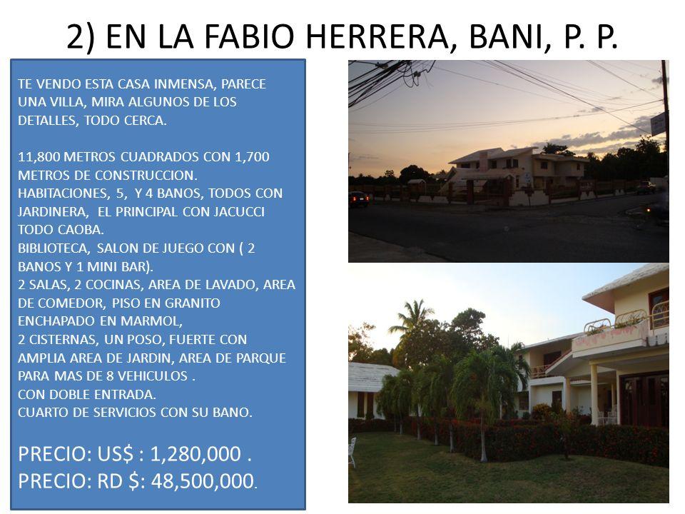 2) EN LA FABIO HERRERA, BANI, P. P. TE VENDO ESTA CASA INMENSA, PARECE UNA VILLA, MIRA ALGUNOS DE LOS DETALLES, TODO CERCA. 11,800 METROS CUADRADOS CO