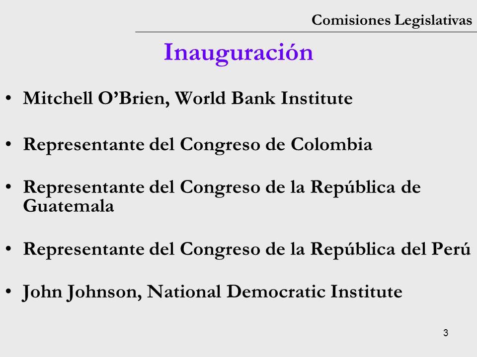 3 Comisiones Legislativas Inauguración Mitchell OBrien, World Bank Institute Representante del Congreso de Colombia Representante del Congreso de la R