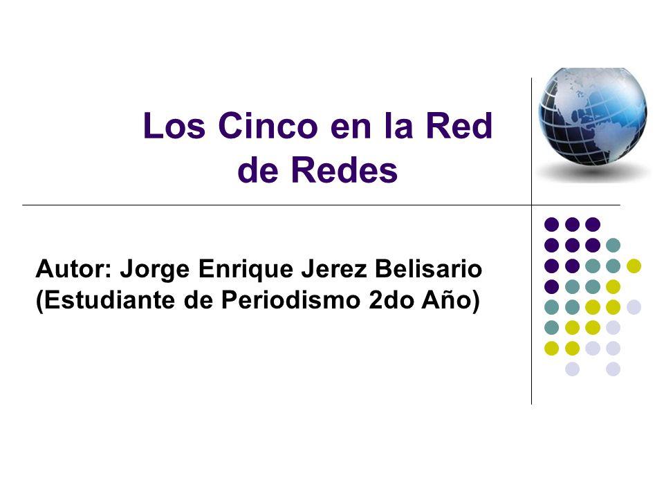 Los Cinco en la Red de Redes Autor: Jorge Enrique Jerez Belisario (Estudiante de Periodismo 2do Año)