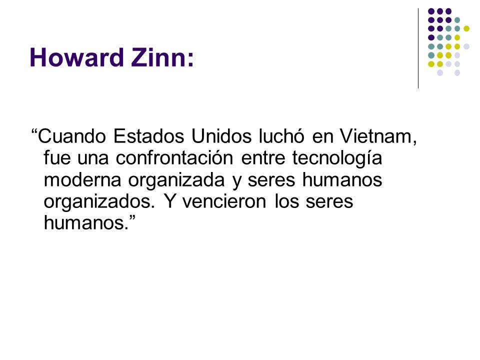 Howard Zinn: Cuando Estados Unidos luchó en Vietnam, fue una confrontación entre tecnología moderna organizada y seres humanos organizados.