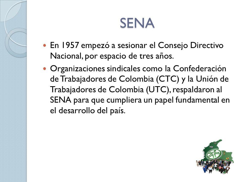 SENA En 1957 empezó a sesionar el Consejo Directivo Nacional, por espacio de tres años. Organizaciones sindicales como la Confederación de Trabajadore