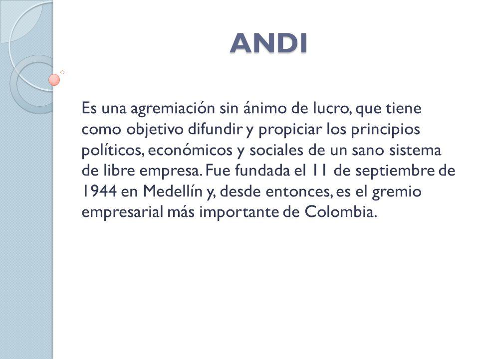 ANDI Es una agremiación sin ánimo de lucro, que tiene como objetivo difundir y propiciar los principios políticos, económicos y sociales de un sano sistema de libre empresa.
