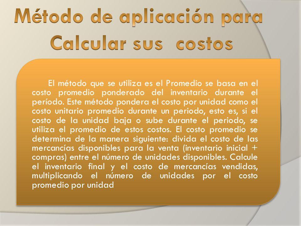 El método que se utiliza es el Promedio se basa en el costo promedio ponderado del inventario durante el período.