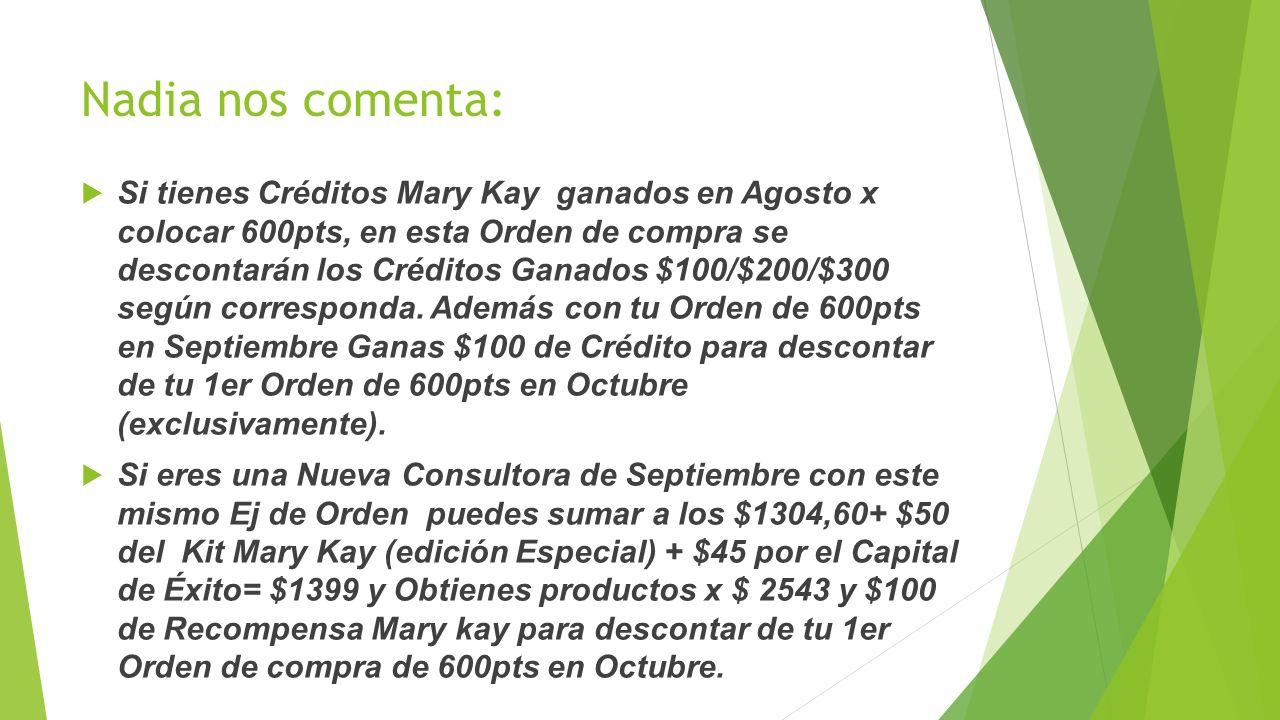 Nadia nos comenta: Si tienes Créditos Mary Kay ganados en Agosto x colocar 600pts, en esta Orden de compra se descontarán los Créditos Ganados $100/$2