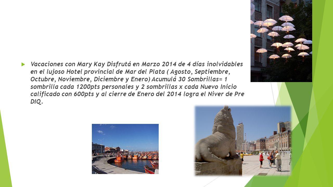 Vacaciones con Mary Kay Disfrutá en Marzo 2014 de 4 días inolvidables en el lujoso Hotel provincial de Mar del Plata ( Agosto, Septiembre, Octubre, No