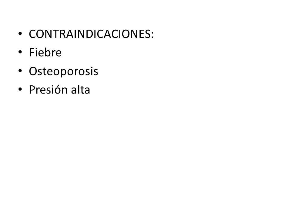 CONTRAINDICACIONES: Fiebre Osteoporosis Presión alta