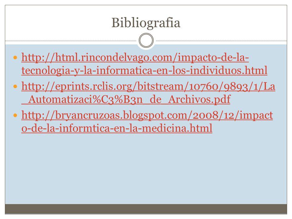 Bibliografia http://html.rincondelvago.com/impacto-de-la- tecnologia-y-la-informatica-en-los-individuos.html http://html.rincondelvago.com/impacto-de-