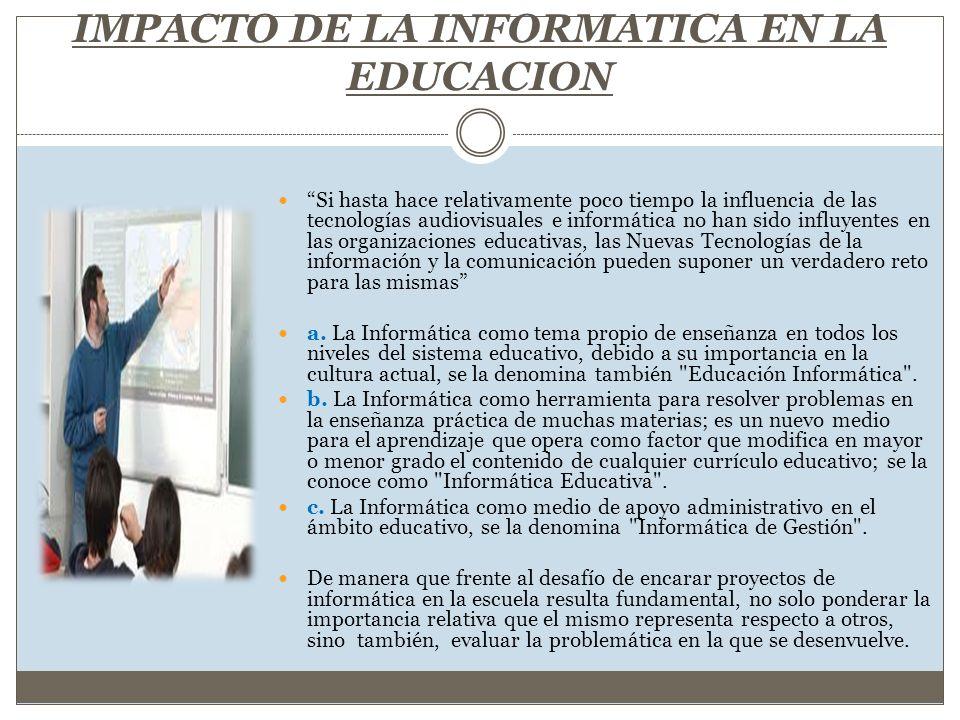 IMPACTO DE LA INFORMATICA EN LA EDUCACION Si hasta hace relativamente poco tiempo la influencia de las tecnologías audiovisuales e informática no han
