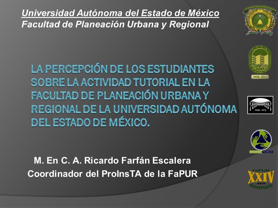 M. En C. A. Ricardo Farfán Escalera Coordinador del ProInsTA de la FaPUR Universidad Autónoma del Estado de México Facultad de Planeación Urbana y Reg