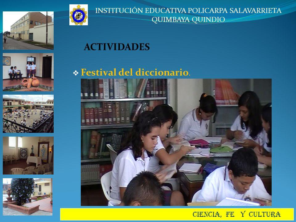 INSTITUCIÓN EDUCATIVA POLICARPA SALAVARRIETA QUIMBAYA QUINDIO CIENCIA, FE Y CULTURA ACTIVIDADES Festival del diccionario.
