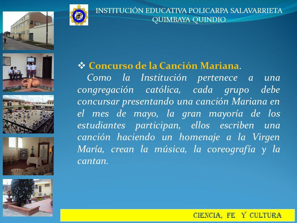 INSTITUCIÓN EDUCATIVA POLICARPA SALAVARRIETA QUIMBAYA QUINDIO CIENCIA, FE Y CULTURA Concurso de la Canción Mariana. Como la Institución pertenece a un