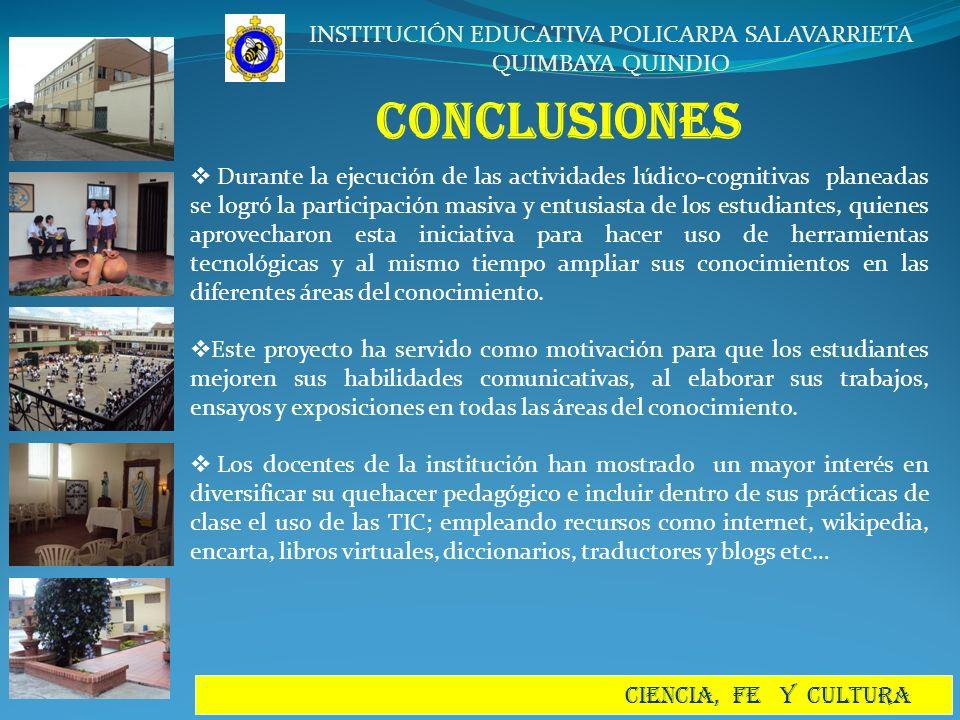 INSTITUCIÓN EDUCATIVA POLICARPA SALAVARRIETA QUIMBAYA QUINDIO CIENCIA, FE Y CULTURA CONCLUSIONES Durante la ejecución de las actividades lúdico-cognit