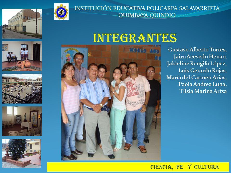 INSTITUCIÓN EDUCATIVA POLICARPA SALAVARRIETA QUIMBAYA QUINDIO CIENCIA, FE Y CULTURA INTEGRANTES Gustavo Alberto Torres, Jairo Acevedo Henao, Jakieline