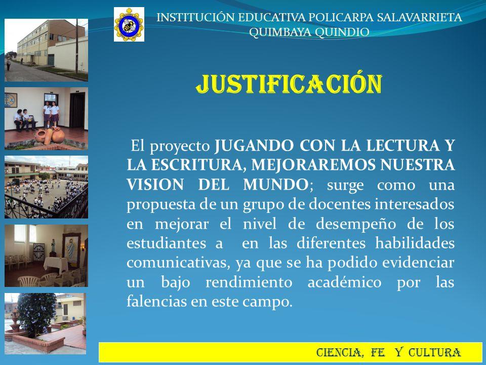 INSTITUCIÓN EDUCATIVA POLICARPA SALAVARRIETA QUIMBAYA QUINDIO CIENCIA, FE Y CULTURA JUSTIFICACIÓN El proyecto JUGANDO CON LA LECTURA Y LA ESCRITURA, M