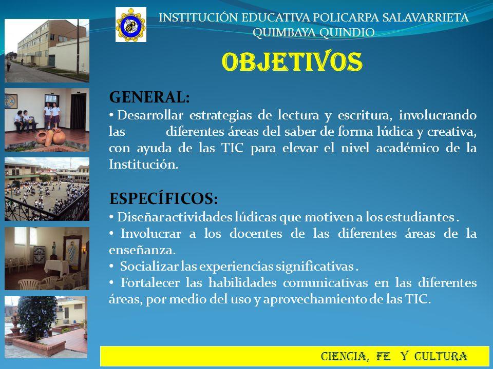 INSTITUCIÓN EDUCATIVA POLICARPA SALAVARRIETA QUIMBAYA QUINDIO CIENCIA, FE Y CULTURA METODOLOGÍA y RESULTADOS ENFOQUE El proyecto JUGANDO CON LA LECTURA Y LA ESCRITURA MEJORAREMOS NUESTRA VISIÓN DEL MUNDO se apoyará en el enfoque de la lengua castellana, semántico comunicativo, es decir, que sea parte de los actos comunicativos (lingüísticos y no lingüísticos) para desarrollar las diferentes dimensiones de aprendizaje, con la participación activa de los estudiantes, para acceder al análisis, comprensión e interpretación del mundo circundante.
