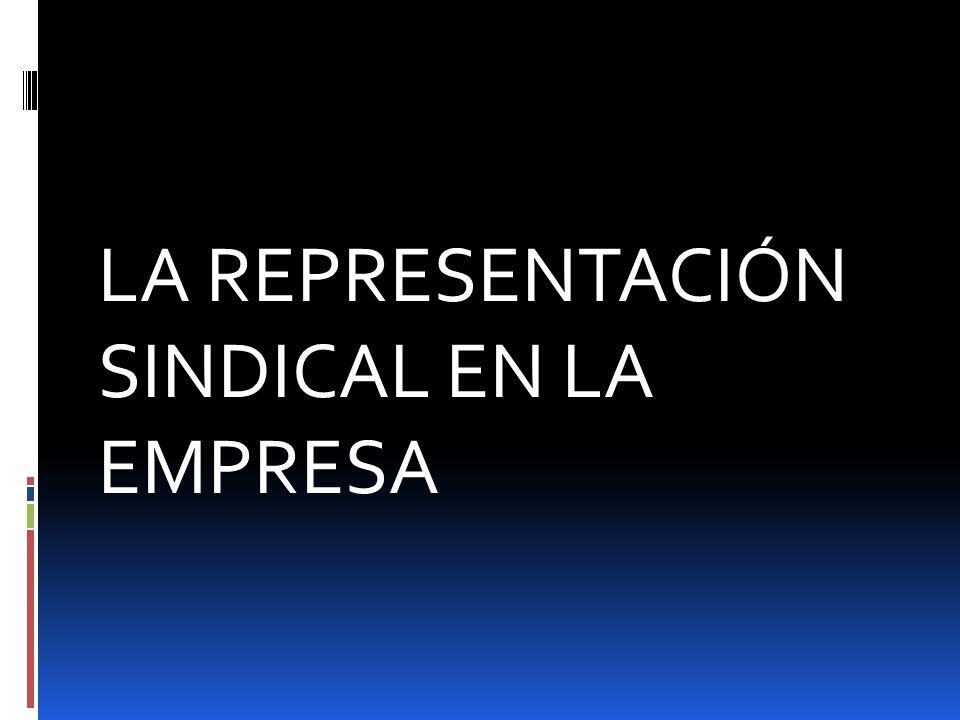 EMPRESA/CENTRO DE TRABAJO REPRESENTACIÓN UNITARIA DELEGADOS DE PERSONAL COMITÉS DE EMPRESA REPRESENTACIÓN SINDICAL SECCIONES SINDICALES DELEGADO SINDICAL