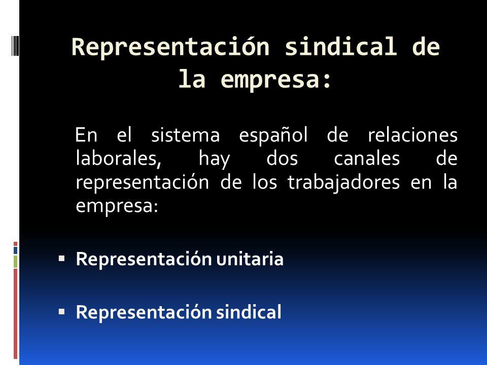 Representación sindical de la empresa: En el sistema español de relaciones laborales, hay dos canales de representación de los trabajadores en la empr