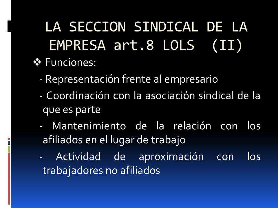 Derechos de determinadas secciones sindicales de la empresa ART 8.2 LOLS Negociación colectiva Un tablón de anuncios Uso de un local (más de 250 trabajadores ) Elegir y estar representados por los delegados sindicales