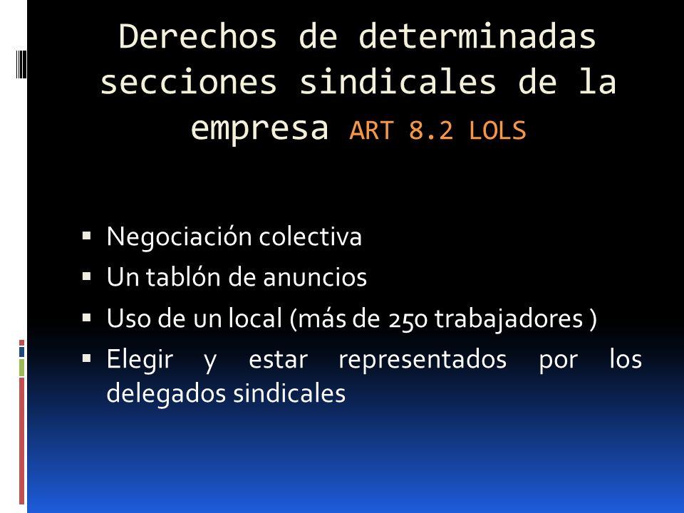 Derechos de determinadas secciones sindicales de la empresa ART 8.2 LOLS Negociación colectiva Un tablón de anuncios Uso de un local (más de 250 traba