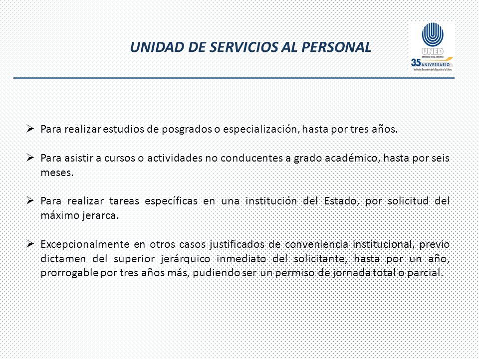 UNIDAD DE SERVICIOS AL PERSONAL Para realizar estudios de posgrados o especialización, hasta por tres años.