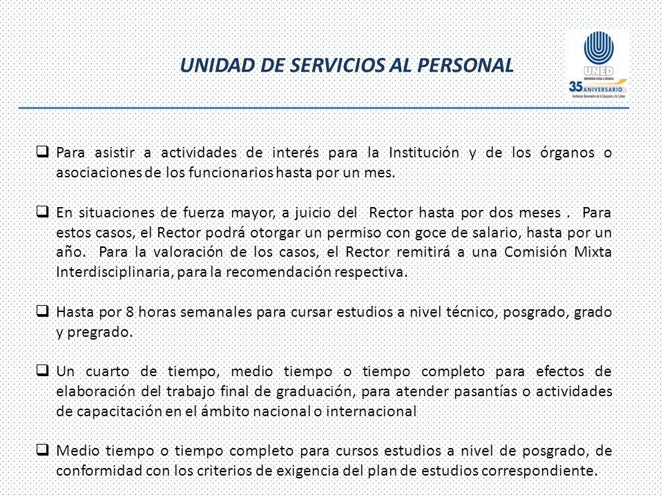 UNIDAD DE SERVICIOS AL PERSONAL Para asistir a actividades de interés para la Institución y de los órganos o asociaciones de los funcionarios hasta por un mes.