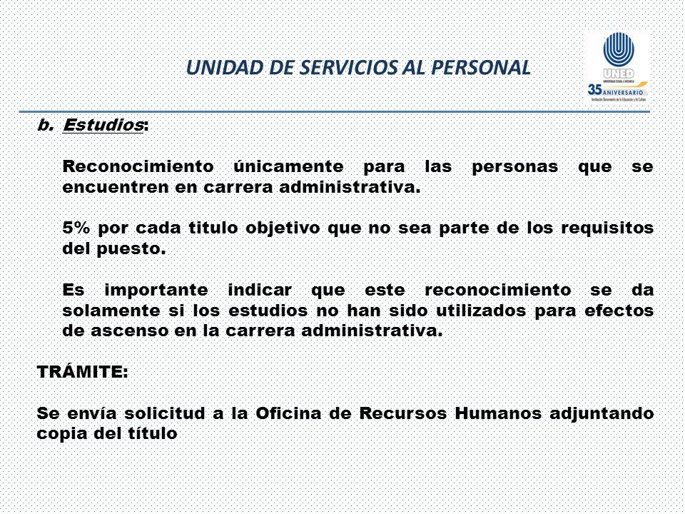 UNIDAD DE SERVICIOS AL PERSONAL b.Estudios: Reconocimiento únicamente para las personas que se encuentren en carrera administrativa.
