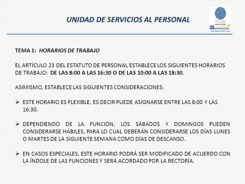 UNIDAD DE SERVICIOS AL PERSONAL TEMA 1: HORARIOS DE TRABAJO EL ARTÍCULO 23 DEL ESTATUTO DE PERSONAL ESTABLECE LOS SIGUIENTES HORARIOS DE TRABAJO: DE LAS 8:00 A LAS 16:30 O DE LAS 10:00 A LAS 18:30.