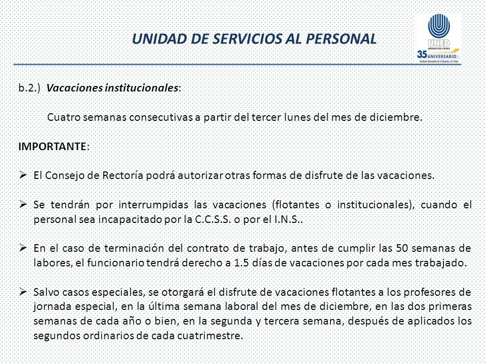 UNIDAD DE SERVICIOS AL PERSONAL b.2.) Vacaciones institucionales: Cuatro semanas consecutivas a partir del tercer lunes del mes de diciembre.