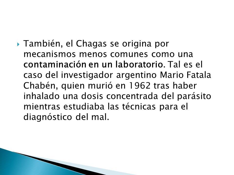 También, el Chagas se origina por mecanismos menos comunes como una contaminación en un laboratorio. Tal es el caso del investigador argentino Mario F