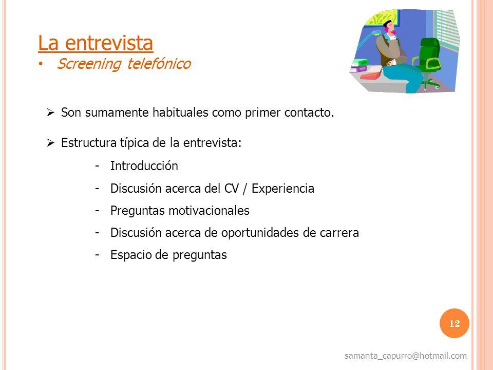 12 samanta_capurro@hotmail.com La entrevista Screening telefónico Son sumamente habituales como primer contacto. Estructura típica de la entrevista: -
