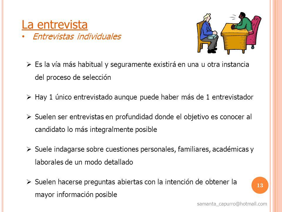 13 samanta_capurro@hotmail.com La entrevista Entrevistas individuales Es la vía más habitual y seguramente existirá en una u otra instancia del proces