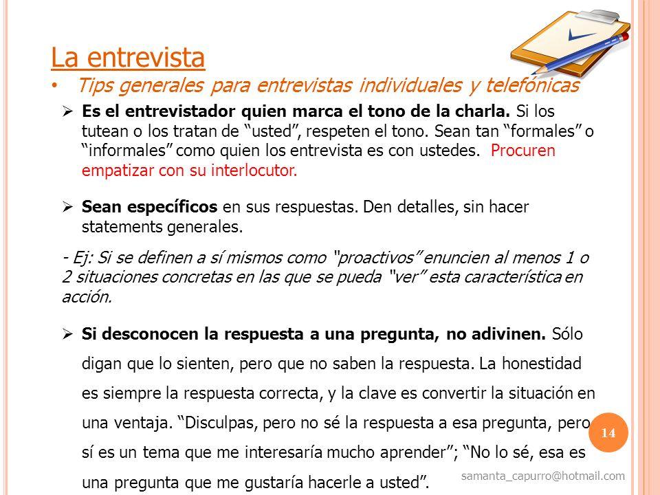 14 samanta_capurro@hotmail.com La entrevista Tips generales para entrevistas individuales y telefónicas Es el entrevistador quien marca el tono de la