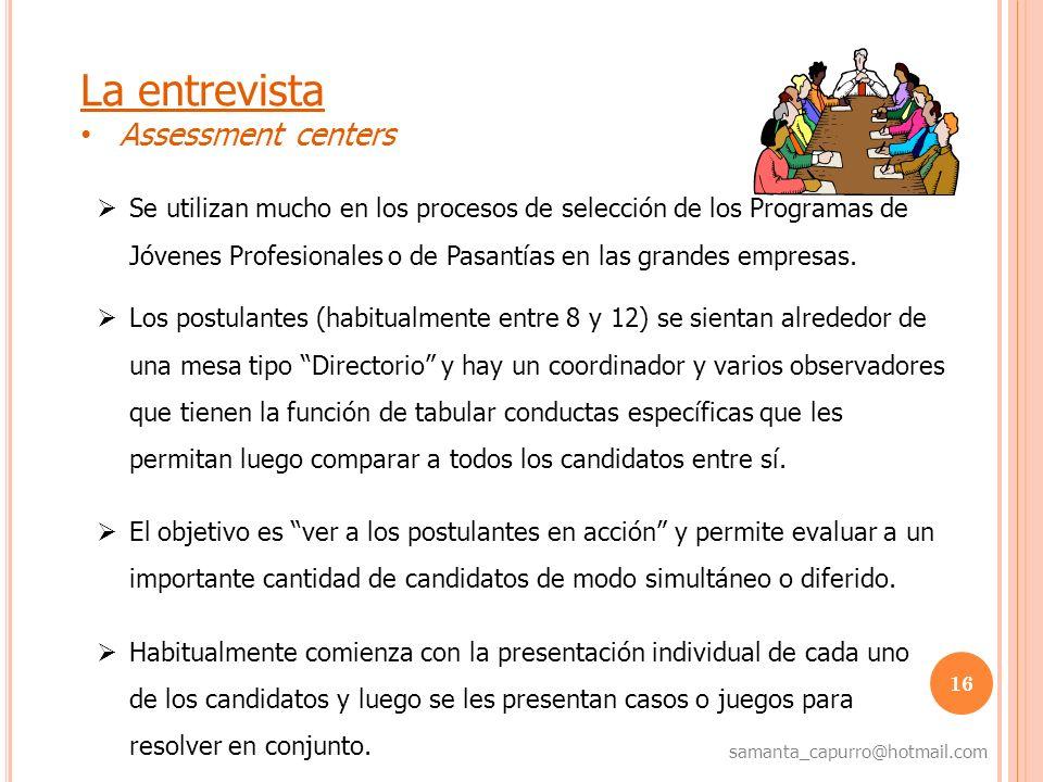 16 samanta_capurro@hotmail.com La entrevista Assessment centers Los postulantes (habitualmente entre 8 y 12) se sientan alrededor de una mesa tipo Dir