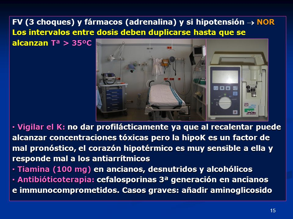 15 FV (3 choques) y fármacos (adrenalina) y si hipotensión NOR Los intervalos entre dosis deben duplicarse hasta que se alcanzan Tª > 35ºC Vigilar el