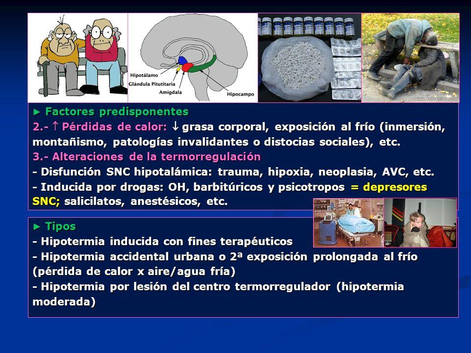 Factores predisponentes Factores predisponentes 2.- Pérdidas de calor: grasa corporal, exposición al frío (inmersión, montañismo, patologías invalidan