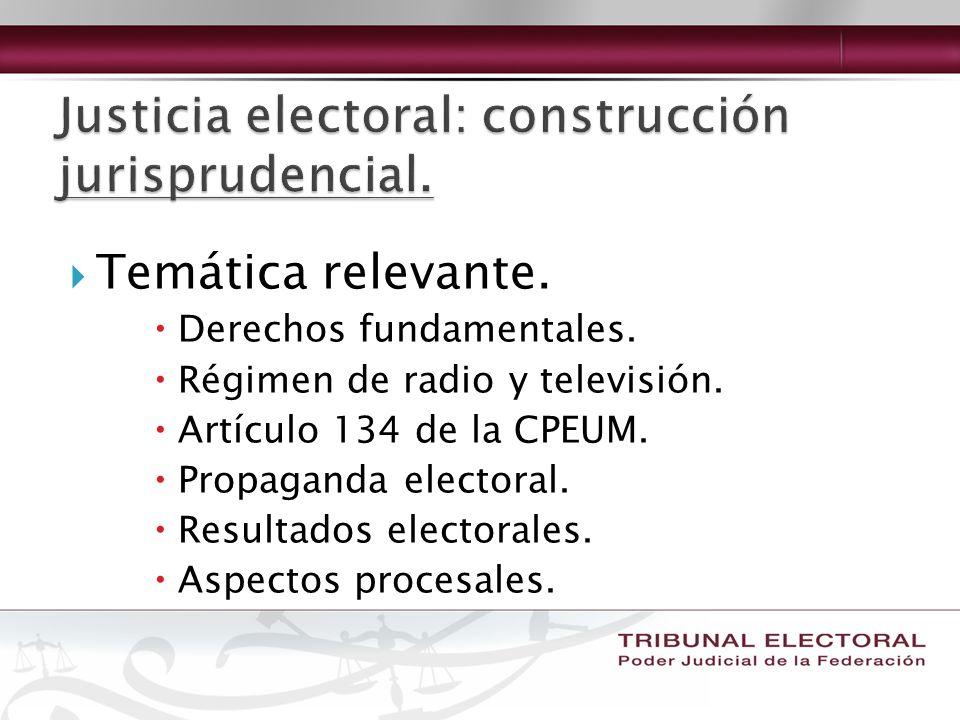 Temática relevante. Derechos fundamentales. Régimen de radio y televisión. Artículo 134 de la CPEUM. Propaganda electoral. Resultados electorales. Asp