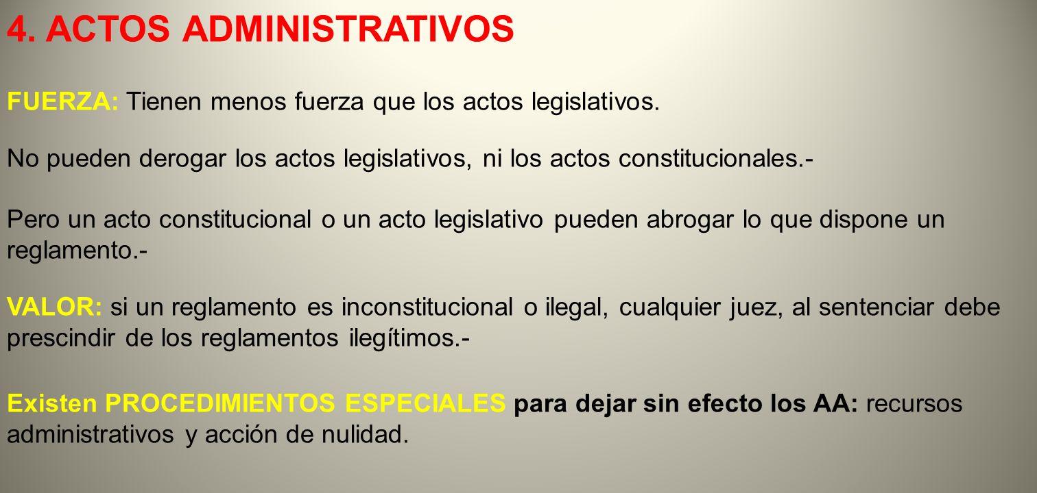 4. ACTOS ADMINISTRATIVOS FUERZA: Tienen menos fuerza que los actos legislativos. No pueden derogar los actos legislativos, ni los actos constitucional