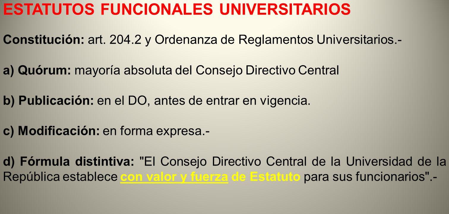ESTATUTOS FUNCIONALES UNIVERSITARIOS Constitución: art. 204.2 y Ordenanza de Reglamentos Universitarios.- a) Quórum: mayoría absoluta del Consejo Dire