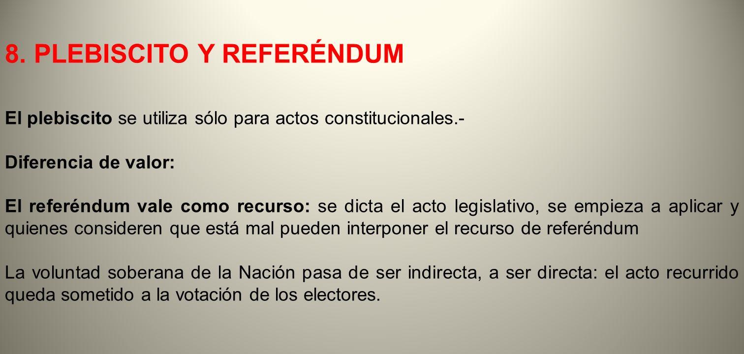 8. PLEBISCITO Y REFERÉNDUM El plebiscito se utiliza sólo para actos constitucionales.- Diferencia de valor: El referéndum vale como recurso: se dicta