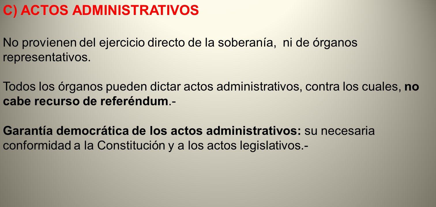 C) ACTOS ADMINISTRATIVOS No provienen del ejercicio directo de la soberanía, ni de órganos representativos. Todos los órganos pueden dictar actos admi